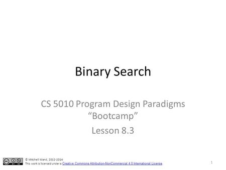 "Binary Search CS 5010 Program Design Paradigms ""Bootcamp"" Lesson 8.3 TexPoint fonts used in EMF. Read the TexPoint manual before you delete this box.:"