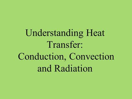 Understanding Heat Transfer: Conduction, Convection and Radiation.