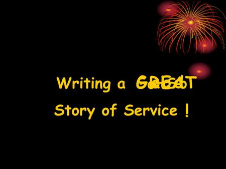 Writing a So–So Story of Service G ood S o o - GREAT S !