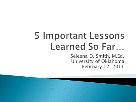 Seleena D. Smith, M.Ed. University of Oklahoma February 12, 2011.