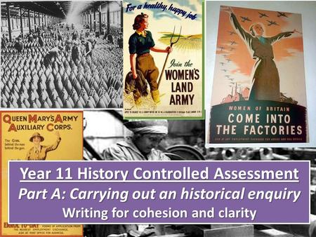 Year 11 History Controlled Assessment Part A: Carrying out an historical enquiry Writing for cohesion and clarity Year 11 History Controlled Assessment.