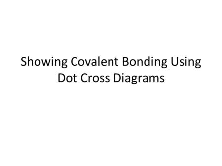 Showing Covalent Bonding Using Dot Cross Diagrams.