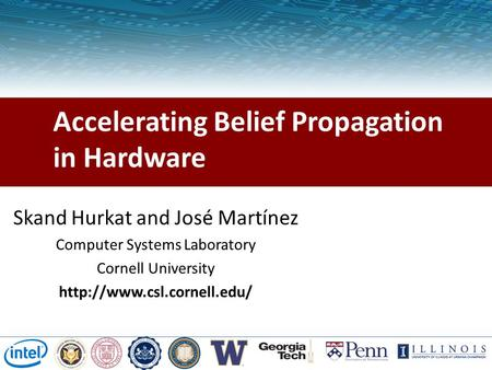 Cornell Accelerating Belief Propagation in Hardware Skand Hurkat and José Martínez Computer Systems Laboratory Cornell University