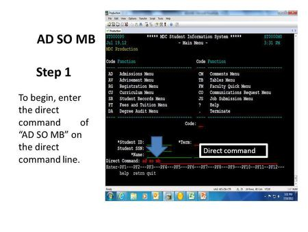 "AD SO MB Step 1 To begin, enter the direct commandof ""AD SO MB"" on the direct command line. Direct command."