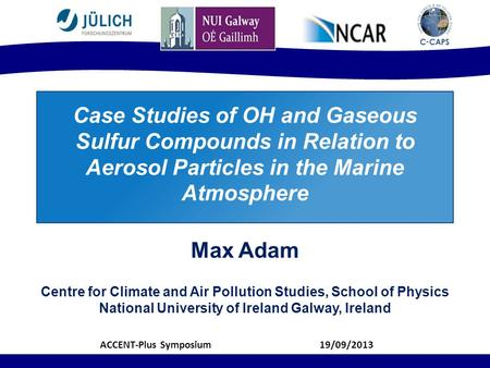 Case Studies of OH and Gaseous Sulfur Compounds in Relation to Aerosol Particles in the Marine Atmosphere Max Adam Centre for Climate and Air Pollution.