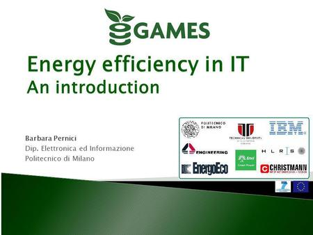 Energy efficiency in IT An introduction Barbara Pernici Dip. Elettronica ed Informazione Politecnico di Milano.