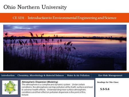 CE 3231 - Introduction to Environmental Engineering and Science Readings for This Class: 5.5-5.6 O hio N orthern U niversity Introduction Chemistry, Microbiology.