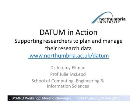 DATUM in Action – Healthy research needs healthy data DATUM in Action Supporting researchers to plan and manage their research data www.northumbria.ac.uk/datum.