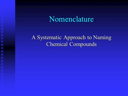 Nomenclature A Systematic Approach to Naming Chemical Compounds.