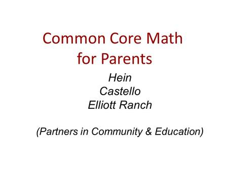 Common Core Math for Parents Hein Castello Elliott Ranch (Partners in Community & Education)