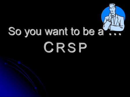 So you want to be a … C R S P Prepared by – Jim Hopkins CRSP Manager, Safety & Training BCRTC Ltd. - SkyTrain.