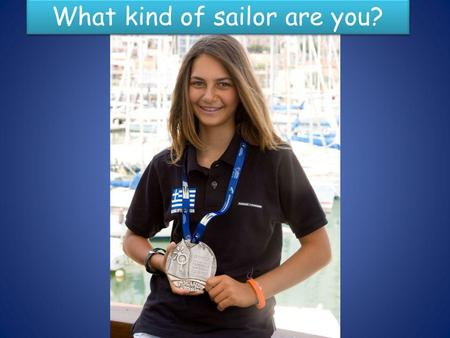 What kind of sailor are you?. There are two types of optimist sailors The country The educational system The temperature of the place that they are training.