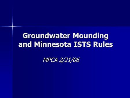 Groundwater Mounding and Minnesota ISTS Rules MPCA 2/21/06.