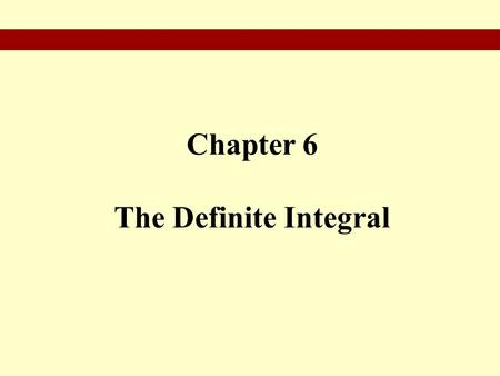 Chapter 6 The Definite Integral.  Antidifferentiation  Areas and Riemann Sums  Definite Integrals and the Fundamental Theorem  Areas in the xy-Plane.