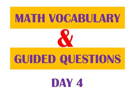 & GUIDED QUESTIONS MATH VOCABULARY DAY 4. Go to your Table of Contents page.