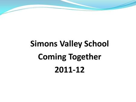 Simons Valley School Coming Together 2011-12. 4 Areas of Focus 1. Building Community 2. Team Teaching 3. Reading Comprehension across the curriculum 4.