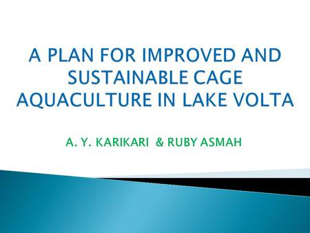 A. Y. KARIKARI & RUBY ASMAH. Institutions involved: CSIR Water Research Institute Institute of Aquaculture, University of Stirling, UK. Duration of Project: