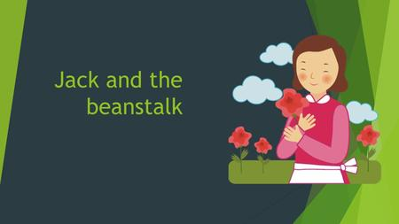 Jack and the beanstalk. Jack and the Beanstalk Jack and his mother were very, very poor Or Very, very rich.