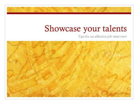 Showcase your talents Tips for an effective job interview.
