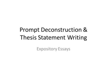 Prompt Deconstruction & Thesis Statement Writing Expository Essays.