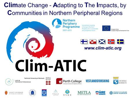 Www.clim-atic.org Clim ate Change - A dapting to T he I mpacts, by C ommunities in Northern Peripheral Regions.