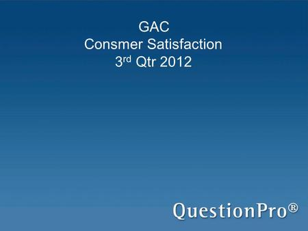 GAC Consmer Satisfaction 3 rd Qtr 2012. Survey Overview.