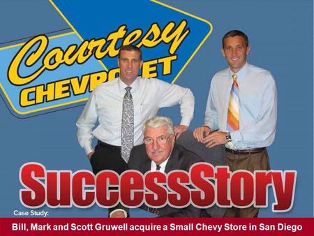 Bill, Mark and Scott Gruwell acquire a Small Chevy Store in San Diego.