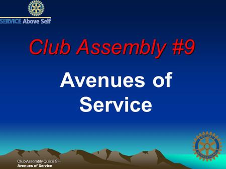 Club Assembly Quiz # 9 -- Club Assembly Quiz # 9 -- Avenues of Service Club Assembly #9 Avenues of Service.