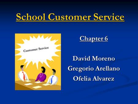 School Customer Service Chapter 6 David Moreno Gregorio Arellano Ofelia Alvarez Customer Service.