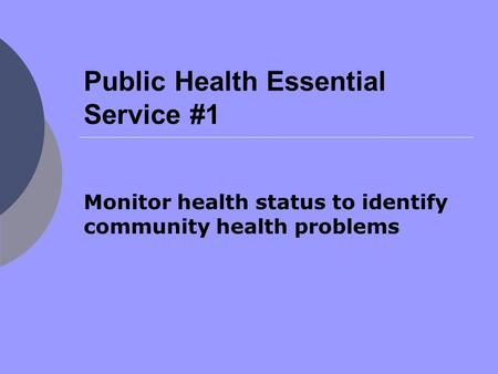 Public Health Essential Service #1 Monitor health status to identify community health problems.