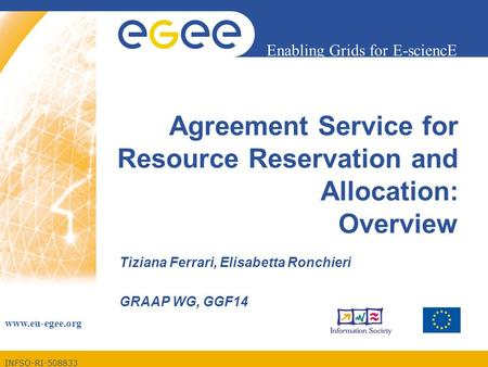 INFSO-RI-508833 Enabling Grids for E-sciencE www.eu-egee.org Agreement Service for Resource Reservation and Allocation: Overview Tiziana Ferrari, Elisabetta.