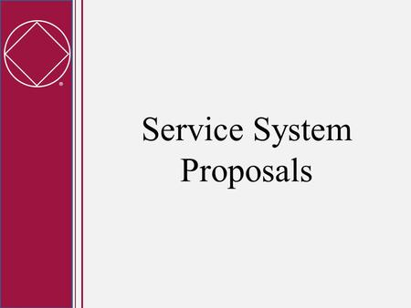  Service System Proposals.  Workshop Objectives Provide an overview of the latest draft of the Service System Proposals Answer as many questions as.