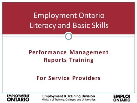 Employment Ontario Literacy and Basic Skills Performance Management Reports Training For Service Providers.