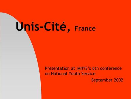Unis-Cité, France Presentation at IANYS's 6th conference on National Youth Service September 2002.