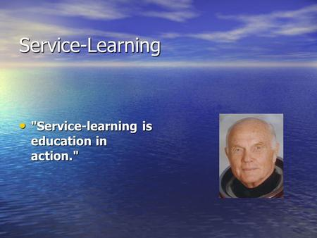 Service-Learning Service-learning is education in action. Service-learning is education in action.