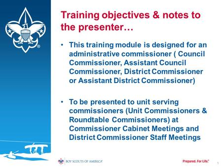 Training objectives & notes to the presenter… This training module is designed for an administrative commissioner ( Council Commissioner, Assistant Council.