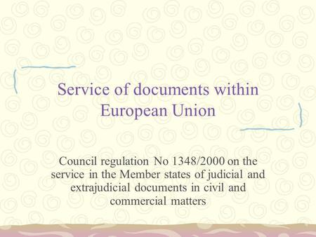 Service of documents within European Union Council regulation No 1348/2000 on the service in the Member states of judicial and extrajudicial documents.