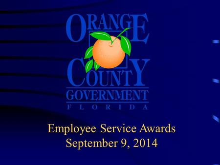Employee Service Awards September 9, 2014. Board of County Commissioner's Today's honorees are recognized for outstanding service and dedication.