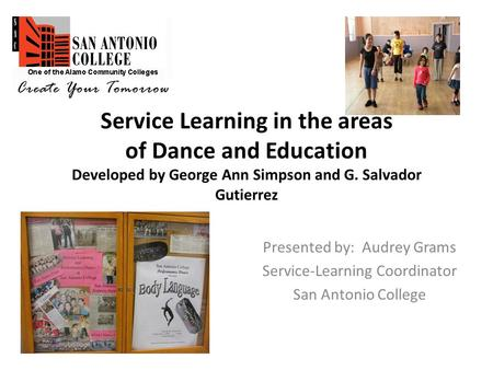 Service Learning in the areas of Dance and Education Developed by George Ann Simpson and G. Salvador Gutierrez Presented by: Audrey Grams Service-Learning.