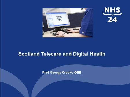 Scotland Telecare and Digital Health Prof George Crooks OBE.