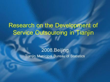 Research on the Development of Service Outsourcing in Tianjin 2008.Beijing Tianjin Municipal Bureau of Statistics.