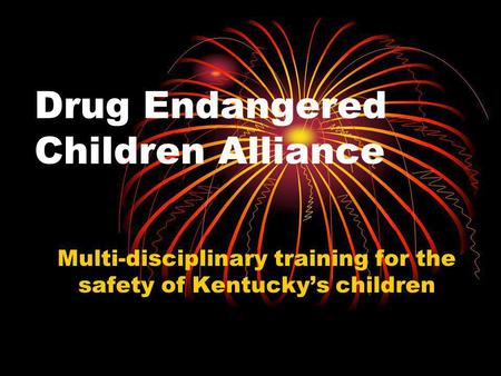 Drug Endangered Children Alliance Multi-disciplinary training for the safety of Kentucky's children.