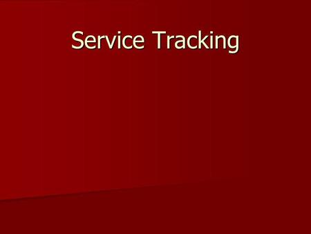 Service Tracking. Services With Service Tracking we have 72 services to choose from. With Service Tracking we have 72 services to choose from. Only 3.