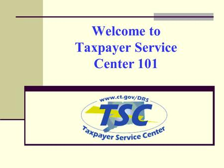 Welcome to Taxpayer Service Center 101 2 What is it? – The Taxpayer Service Center (TSC) is an interactive electronic services platform that offers a.