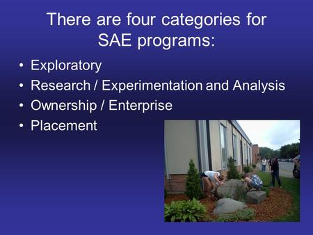 There are four categories for SAE programs: