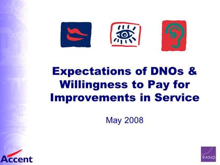 Slide 1 Expectations of DNOs & Willingness to Pay for Improvements in Service May 2008.