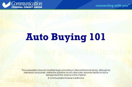 Auto Buying 101 This presentation does not constitute legal, accounting or other professional advice. Although it is intended to be accurate, neither the.