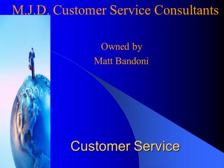 Customer Service Owned by Matt Bandoni M.J.D. Customer Service Consultants.