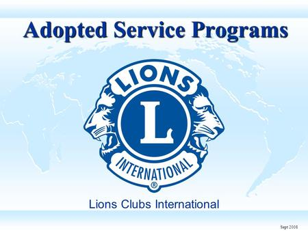 Adopted Service Programs Lions Clubs International Sept 2008.