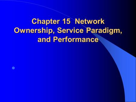 Chapter 15 Network Ownership, Service Paradigm, and Performance.